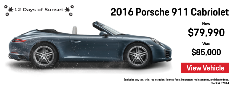 12 Days of Sunset   Day 10   12 Days of Sunset   2016 Porsche 911 Carrera Cabriolet   Now $79,990 Was $85,000   View Details
