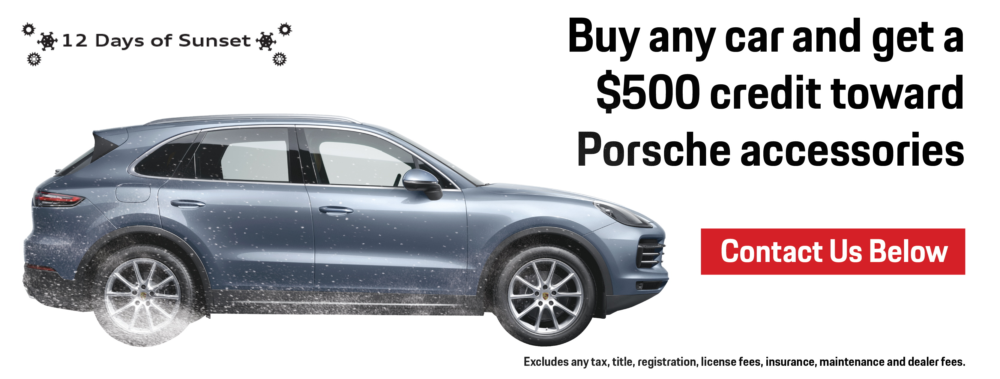 12 Days of Sunset   Day 4   Buy any car and get a $500 credit toward Porsche accessories   Contact Us Below